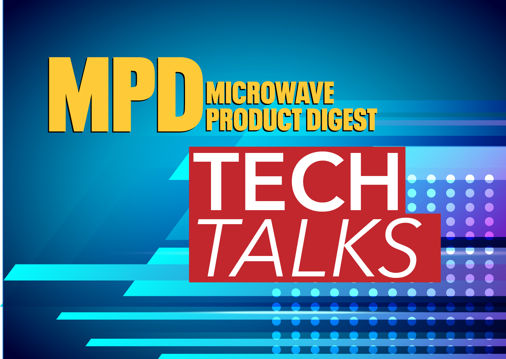 Microwave Product Digest – Tech Talks Introduction
